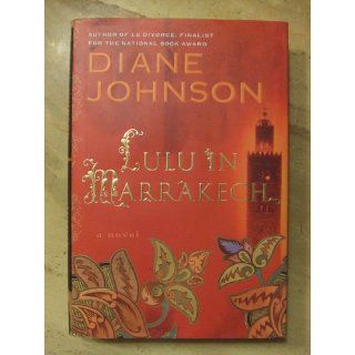 Lulu in Marrakech: Diane Johnson: 9780525950370: Books