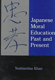 Japanese Moral Education Past & Present: Yoshimitsu Khan: 9780838636930: Books
