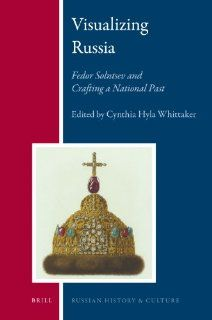 Visualizing Russia: Fedor Solntsev and Crafting a National Past (Russian History and Culture) (9789004183438): Cynthia Hyla Whittaker: Books