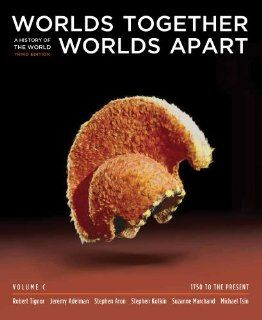 Worlds Together, Worlds Apart: A History of the World: 1750 to the Present (Third Edition)  (Vol. C) (9780393934977): Robert Tignor, Jeremy Adelman, Stephen Aron, Stephen Kotkin, Suzanne Marchand, Gyan Prakash, Michael Tsin: Books