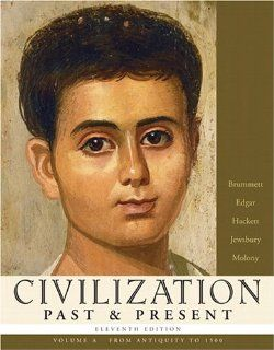 Civilization Past & Present, Volume A (from Antiquity to 1500) (11th Edition) (MyHistoryLab Series) (9780321317759): Palmira J. Brummett, Robert R. Edgar, Neil J. Hackett, George F. Jewsbury, Barbara S. Molony: Books