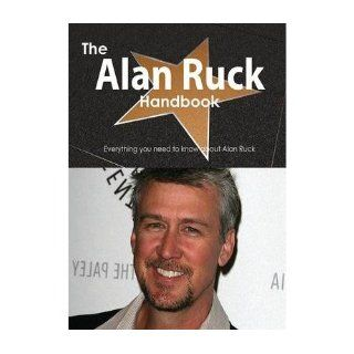 The Alan Ruck Handbook   Everything You Need to Know About Alan Ruck (Paperback)   Common: By (author) Emily Smith: 0884337630402: Books