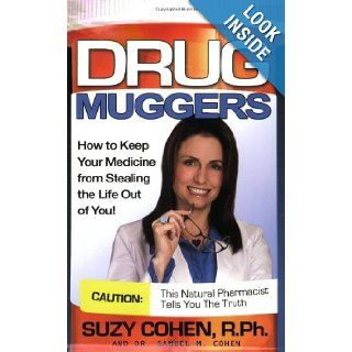 Drug Muggers How To Keep Your Medicine From Stealing the Life Out of You Suzy Cohen, Dr. Samuel Cohen 9780981817316 Books