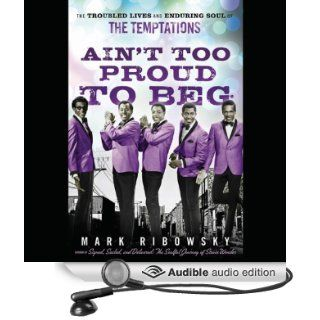Ain't Too Proud to Beg: The Troubled Lives and Enduring Soul of the Temptations (Audible Audio Edition): Mark Ribowsky, Bill Andrew Quinn: Books