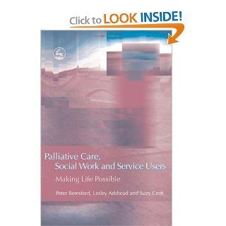 Palliative Care, Social Work and Service Users: Making Life Possible (9781843104650): Peter Beresford, Lesley Adshead, Suzy Croft, Dorothy Rowe: Books