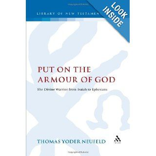 Put on the Armour of God: The Divine Warrior from Isaiah to Ephesians (Library of New Testament Studies): Thomas Yoder Neufeld: 9781850756552: Books