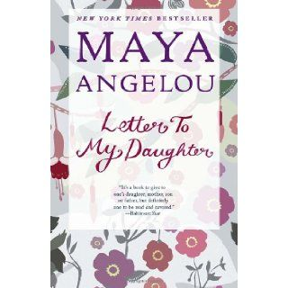 Letter to My Daughter: Maya Angelou: 9780812980035: Books