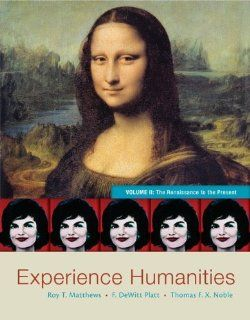Experience Humanities Volume 2: The Renaissance to the Present (9780077494711): Roy Matthews, DeWitt Platt, Thomas Noble: Books