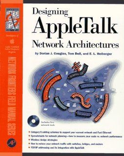 Designing Appletalk Networks Architectures: Previously Designing Appletalk Networks (Network Frontiers Field Manual): Dorian J. Cougias, Tom Dell, E. L. Heiberger: 9780121925666: Books