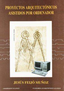 Proyectos arquitectonicos asistidos por ordenador (Serie Arquitectura y urbanismo) (Spanish Edition): Jesus Feijo Munoz: 9788477622949: Books