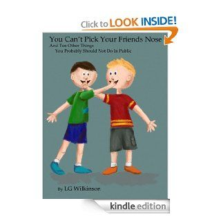 You Can't Pick Your Friends Nose and Ten Other Things You Probably Shouldn't Do In Public   Kindle edition by LG Wilkinson, Sherrie Molitor. Children Kindle eBooks @ .