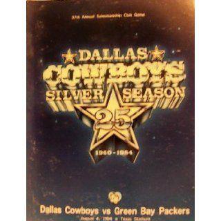 Dallas Cowboys Silver Season 25 1960 1984 Dallas Cowboys vs. Green Bay Packers (August 4) Greg Aiello, 37th Annual Salesmanship Club Game Books
