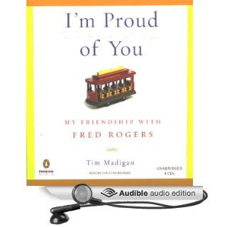 I'm Proud of You: My Friendship with Fred Rogers (Audible Audio Edition): Tim Madigan, Christian Baskous: Books