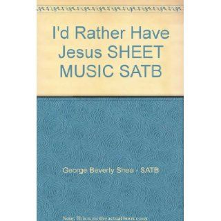 I'd Rather Have Jesus SHEET MUSIC SATB: George Beverly Shea   SATB, SATB: Books