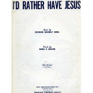 I'd Rather Have Jesus (Piano, Vocal, Guitar, Uke): composer George Beverly Shea, lyricist Rhea F. Miller: Books