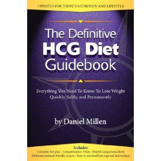 The Definitive HCG Diet Guidebook: Everything You Need To Know To Lose Weight Quickly, Safely, and Permanently: Daniel Millen: 9781937928858: Books