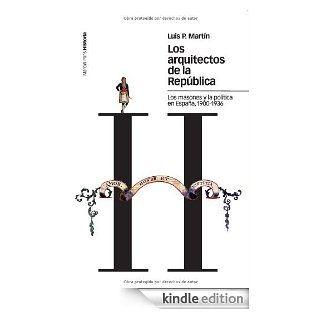 Los arquitectos de la Rep�blica: Los masones y la pol�tica en Espa�a, 1900 1936 (Estudios) (Spanish Edition) eBook: Luis P. Mart�n: Kindle Store
