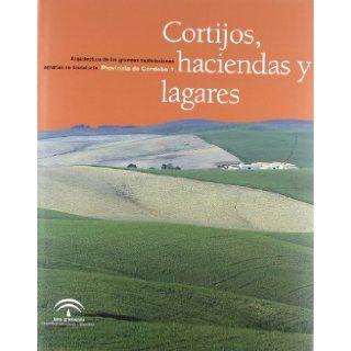 Cortijos, Haciendas y Lagares Arquitectura de Las Grandes Explotaciones Agrarias de Andalucia, Provincia de Cordoba (Spanish Edition) 9788480954532 Books