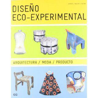 Diseno Eco Experimental/ Eco Experimental design Arquitectura, Moda, Producto (Spanish Edition) Clara Brower, Rachel Mallory, Zachary Ohlman 9788425221392 Books