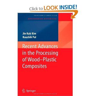 Recent Advances in the Processing of Wood Plastic Composites (Engineering Materials) (9783642266263): Jin Kuk Kim, Kaushik Pal: Books