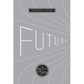 Future: A Recent History: Lawrence R. Samuel: 9780292723443: Books