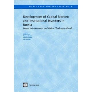 Development of Capital Markets and Institutional Investors in Russia: Recent Achievements and Policy Challenges Ahead (World Bank Working Papers): Michel Noel, Zeynep Kantur, Sue Rutledge, Yevgeny Krasnov: 9780821367940: Books