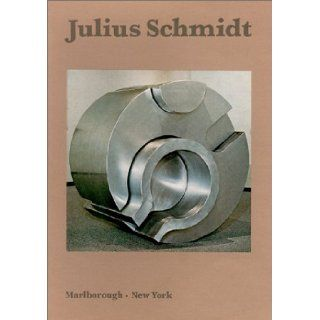 Julius Schmidt : Recent Sculptures 1967 1971: Julius Schmidt, Frank Seiberling: 9780897971898: Books