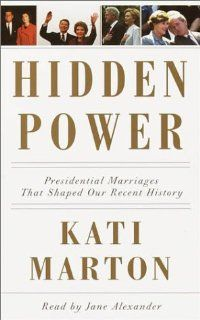 Hidden Power: Presidential Marriages That Shaped Our Recent History: Kati Marton, Jane Alexander: 9780739300008: Books