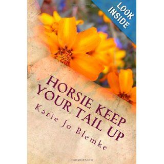 Horsie Keep Your Tail Up: Poems About Grandpa LeoA Grandaughter's Memories: Karie Jo Blemke: 9781477658000: Books