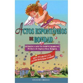 Actos espontaneos de bondad: Random Acts of Kindness, Spanish Language Edition: Daphne Rose Kingma, Dawna Markova, Editors of Conari Press, Conari Press: 9781573247139: Books