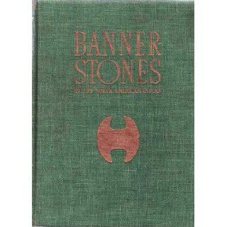 Banner stones of the North American Indian: A specialized illustrated volume prepared for the primary purpose of putting forth conclusions regardingof banner stones by their lines and planes: Byron William Knoblock: Books