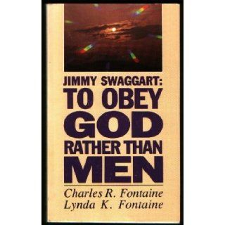 Jimmy Swaggart: To Obey God Rather Than Men: Charles R. Fontaine, Lynda K. Fontaine, Th.D. Paul W. Carlin: Books