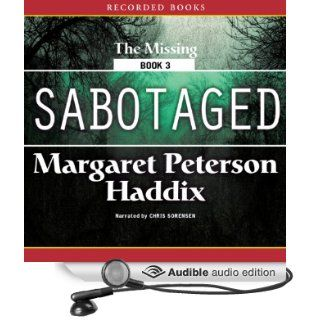 Sabotaged: The Missing, Book 3 (Audible Audio Edition): Margaret Peterson Haddix, Chris Sorensen: Books