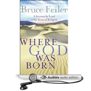 Where God Was Born: A Journey by Land to the Roots of Religion (Audible Audio Edition): Bruce Feiler: Books
