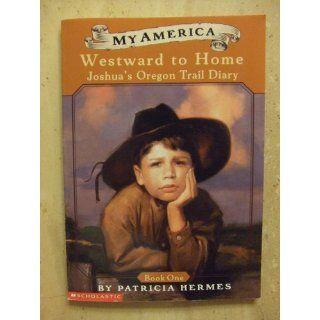 My America Westward to Home Joshua's Oregon Trail Diary, Book One Patricia Hermes 9780439388993  Kids' Books