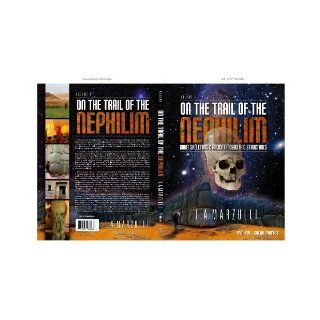 On the Trail of the Nephilim, Volume 1 (On the Trail of the Nephilim, Giant Skeletons & Ancient Megalithic Structures): L.A. Marzulli: 0632930668632: Books