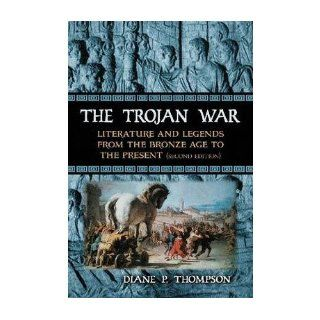 The Trojan War: Literature and Legends from the Bronze Age to the Present (Paperback)   Common: By (author) Diane P. Thompson: 0884400536921: Books