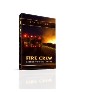 FIRE CREW Stories from the Fireline Ben Walters, Kelly Andersson, Kari Greer 9780615552484 Books