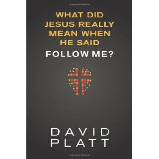 What Did Jesus Really Mean When He Said Follow Me?: David Platt: 9781414391373: Books