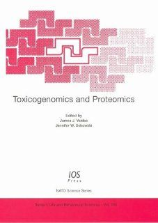 Toxicogenomics and Proteomics (NATO Asi) (NATO Science Series: Life and Behavioural Sciences) (9781586034023): Czech Republic) NATO Advanced Research Workshop on Toxicogenomics and Proteomics (2002 : Prague, James J. Valdes, Jennifer W. Sekowski: Books
