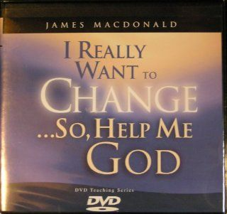 I Really Want to ChangeSo, Help Me God, DVD Teaching Seriers Dr. James Macdonald Movies & TV