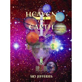 Heaven on Earth: Are Christ and Krishna Really Cosmic Planet Gods: Sid Jefferies: 9780954942410: Books