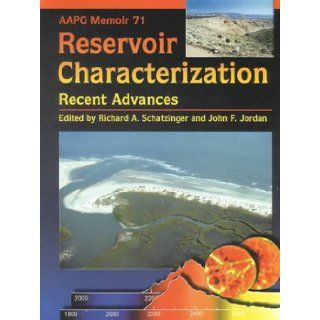 Reservoir Characterization: Recent Advances (AAPG Memoir, 71): Richard A. Schatzinger, John F. Jordan: 9780891813514: Books