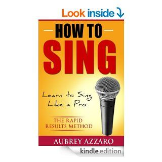 How to Sing: Learn to Sing Like a Pro   The Rapid Results Method (Singing Books   Easy Lessons on How to Sing Better)   Kindle edition by Aubrey Azzaro. Arts & Photography Kindle eBooks @ .
