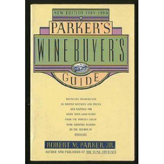 PARKER'S WINE BUYER'S GUIDE: The Complete, Easy to Use Reference on Recent Vintages, Prices, and Ratings for More Than 8, 000 Wines from All the Major Wine Regions: Robert Parker: 9780671676490: Books