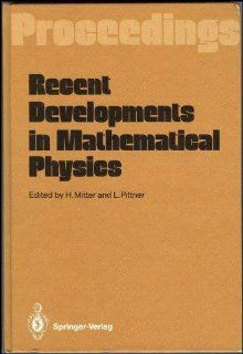 Recent Developments in Mathematical Physics: Proceedings of the Xxvi Int. Universitatswochen Fur Kernphysik Schladming, Austria, February 17 27, 1987Karl Franzens Universitat Graz// Proceedings): L. Pittner, H. Mitter: 9780387185026: Books