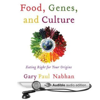 Food, Genes, and Culture: Eating Right for your Origins (Audible Audio Edition): Gary Paul Nabhan, Gregory N. St. John: Books