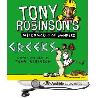 Tony Robinson's Weird World of Wonders! Greeks (Audible Audio Edition): Tony Robinson: Books