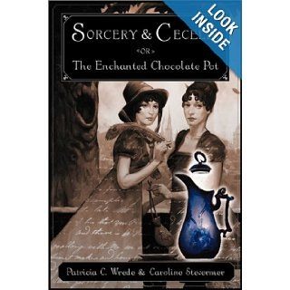 Sorcery and Cecelia or The Enchanted Chocolate Pot: Being the Correspondence of Two Young Ladies of Quality Regarding Various Magical Scandals in London and the Country: Patricia C. Wrede, Caroline Stevermer: Books