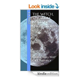 The Witch, the Wolf and the Snowstorm: (Book 6, Grey Wolf Pack Romance Novellas) eBook: E A Price: Kindle Store